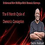 The 8 Month Cycle of Demonic Conception: Understand How Holidays Birth Demonic Gateways   Dedric Hubbard