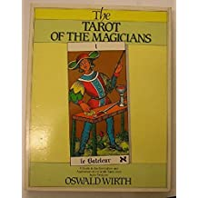 The Tarot of the Magicians: A Guide to the Symbolism and Application of the Wirth Tarot Deck by its Designer Oswald Wirth by Oswald Wirth (1990-10-03)