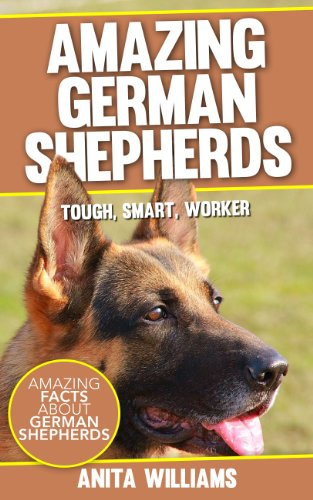 AMAZING GERMAN SHEPHERDS:  A Children's Book About German Sheperd Dogs and Their 12 Amazing Facts, Figures, Pictures and Photos (German Shepherd Dogs Books For Kids)