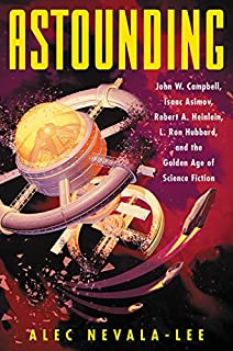 Book Cover: Astounding: John W. Campbell, Isaac Asimov, Robert A. Heinlein, L. Ron Hubbard, and the Golden Age of Science Fiction