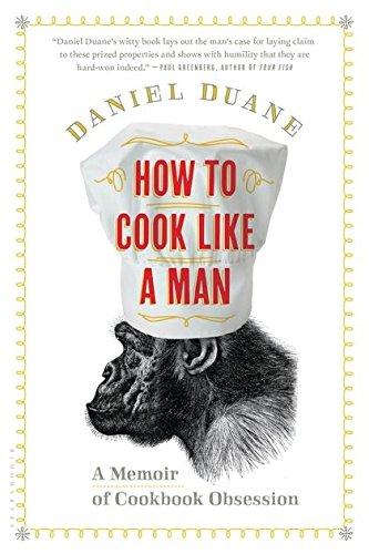How to Cook Like a Man: A Memoir of Cookbook Obsession pdf epub