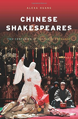 Chinese Shakespeares: Two Centuries of Cultural Exchange (Global Chinese Culture)