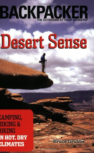 Desert Sense: Hiking & Biking in Hot, Dry Climates (Backpacker Magazine)