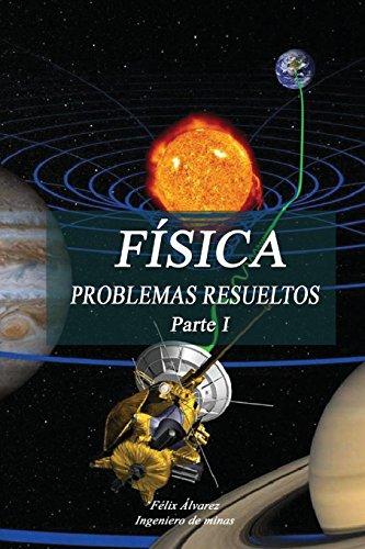 FÍSICA. PROBLEMAS RESUELTOS. Parte I  [Álvarez, Félix] (Tapa Blanda)