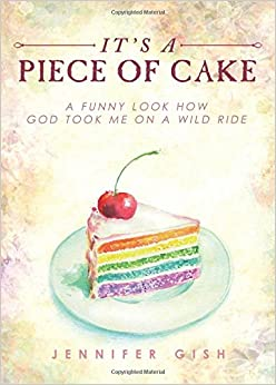 It's a Piece of Cake: A Funny Look How God Took Me on a Wild Ride