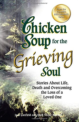 About Chicken - Chicken Soup for the Grieving Soul: Stories About Life, Death and Overcoming the Loss of a Loved One (Chicken Soup for the Soul)