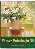 Flower Painting in Oil, Charles Reid, 0823018482