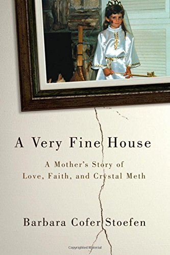 Mother's Story of Love, Faith, and Crystal Meth (Very Fine House)