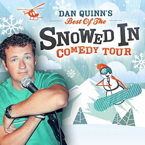 Dan Quinns Best Of The Snowed In Comedy Tour  Explicit