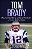 ISBN: 1514752913 - Tom Brady: The Inspiring Story of One of Football's Greatest Quarterbacks (Football Biography Books)