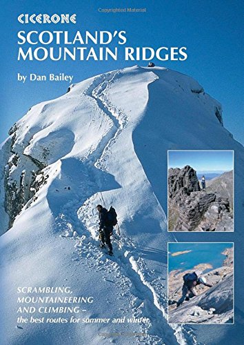 Scotland's Mountain Ridges: Scrambling, Mountaineering and Climbing - the best routes for summer and winter (Cicerone Guide)