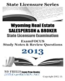 Wyoming Real Estate SALESPERSON and BROKER State Licensure Examination ExamFOCUS Study Notes and Review Questions 2013, ExamREVIEW, 1490462023