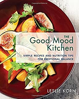 Eat right feel right over 80 recipes and tips to improve mood the good mood kitchen simple recipes and nutrition tips for emotional balance forumfinder Gallery