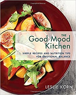 The good mood kitchen simple recipes and nutrition tips for the good mood kitchen simple recipes and nutrition tips for emotional balance leslie korn phd 9780393712223 amazon books forumfinder Image collections