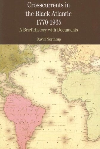 Crosscurrents in the Black Atlantic, 1770-1965: A Brief History with Documents (The Bedford Series in History and Cultur
