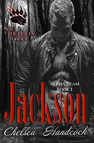 Jackson: NAC & The Holly Group (Alpha Team Book 1) by [Handcock, Chelsea]