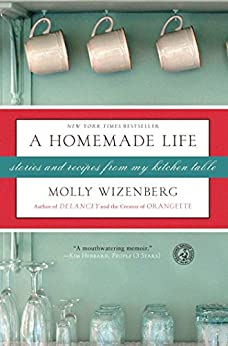 A Homemade Life: Stories and Recipes from My Kitchen Table by [Wizenberg, Molly]
