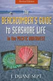 The Beachcomber's Guide to Seashore Life in the Pacific Northwest, J. Duane Sept, 1550174533