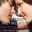 Ten Things We Did: (And Probably Shouldn't Have) Hörbuch von Sarah Mlynowski Gesprochen von: Suzy Jackson