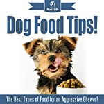 Dog Food Tips!: The Best Types of Food for an Aggressive Chewer! |  Mav4Life