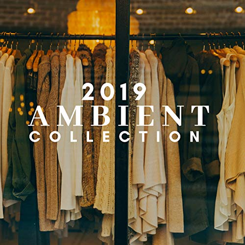 Ambient Collection 2019 - The Background Music of the Best Retail Stores