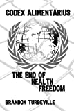Codex Alimentarius: The End Of Health Freedom