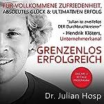 Grenzenlos Erfolgreich [Boundless Success]: Das Nr. 1 30 Tage Programm - Fuer vollkommene Zufriedenheit, absolutes Glueck und ultimativen Erfolg | Julian Hosp