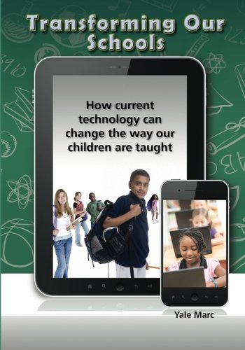 Transforming Our Schools: How current technology can change the way our children are taught