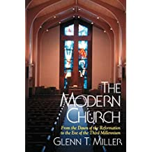The Modern Church: The Days of the Reformation to the Eve of the Third Millennium