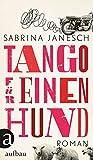 Tango für einen Hund: Roman