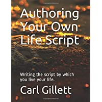 Authoring Your Own Life Script: Writing the Script by Which You Live Your Life.