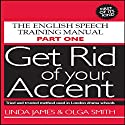 Get Rid of Your Accent: British-English Audiobook by Olga Smith, Linda James Narrated by Joan Walker, Linda James, Michael Knowles