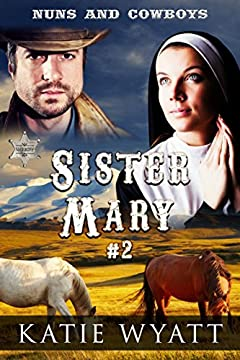 Sister Mary Part 2: Mail Order Bride: Clean and Wholesome Western Historical Romance (Nuns and Cowboys Series)