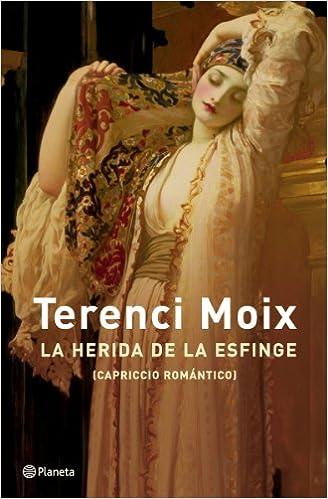 La herida de la Esfinge Capriccio romántico Autores Españoles e Iberoamericanos: Amazon.es: Moix, Terenci: Libros