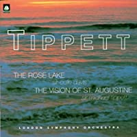 Tippett: The Rose Lake / Vision of St Augustine
