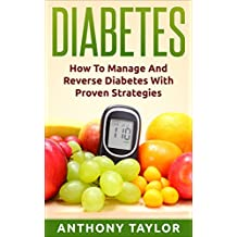Diabetes: Reverse Diabetes: How to reverse diabetes and manage type 2 diabetes, type 1 diabetes and gestational diabetes (Diabetes, Type 2 diabetes, Type ... sugar, diabetic recipes, what is diabetes)