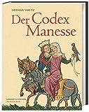 Der Codex Manesse: Die berühmteste Liederhandschrift des Mittelalters