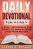 Daily Devotional for Women: A 30 Day Devotional For Women To Enrich Their Lives With Prayer (Daily Devotional Series)