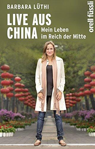 Live aus China: Mein Leben im Reich der Mitte Gebundenes Buch – 1. Oktober 2014 Barbara Lüthi Orell Füssli 3280055512 China / Gesellschaft