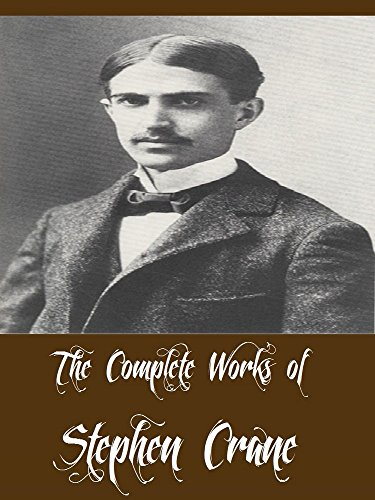 - The Complete Works of Stephen Crane (12 Complete Works of Stephen Crane Including The Red Badge of Courage, Maggie - A Girl of the Streets, Active Service, The O'Ruddy, Active Service, And More)