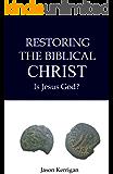 Restoring the Biblical Christ: Is Jesus God?