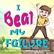 I Beat My Failure: Don't Be Afraid to Fail or How to Build Self Confidence & Self-Esteem. Picture Books for Children Ages 4-6. (Oliver's Tips for Kids Book 3)