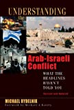 Understanding the Arab-Israeli Conflict: What the Headlines Haven t Told You