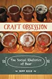 Craft Obsession: The Social Rhetorics of Beer