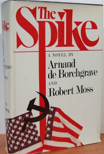 The Spike by Arnaud de Borchgrave and Robert Moss