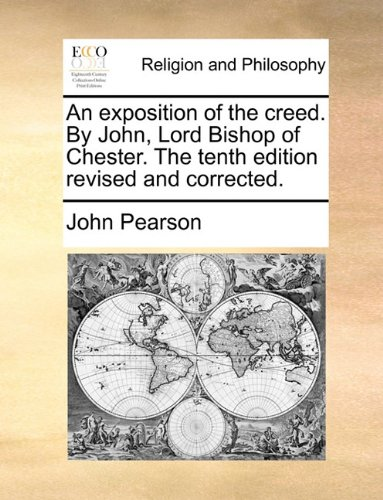 An exposition of the creed. By John, Lord Bishop of Chester. The tenth edition revised and corrected.