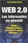 Web 2.0 Les internautes au pouvoir : Blogs, Réseaux sociaux, Partage de vidéos, Mashups... par Gervais