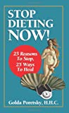 Stop Dieting Now: 25 Reasons to Stop, 25 Ways to Heal, Golda, HHC Poretsky, 0578057913