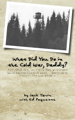 What Did You Do in the Cold War, Daddy?: -from Kilroy up to and beyond Elvis an unbroken line of American G.I.s spent a piece of their youth on Freedom's First Line of Defense pdf epub