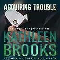 Acquiring Trouble: Bluegrass Brothers, Book 3 Hörbuch von Kathleen Brooks Gesprochen von: Eric G. Dove